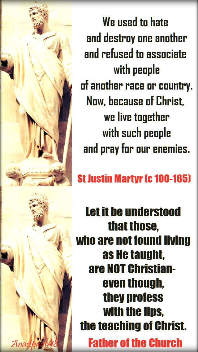 we used to hate one another - let it be understood that those - st justin martyr - 1 june 2018