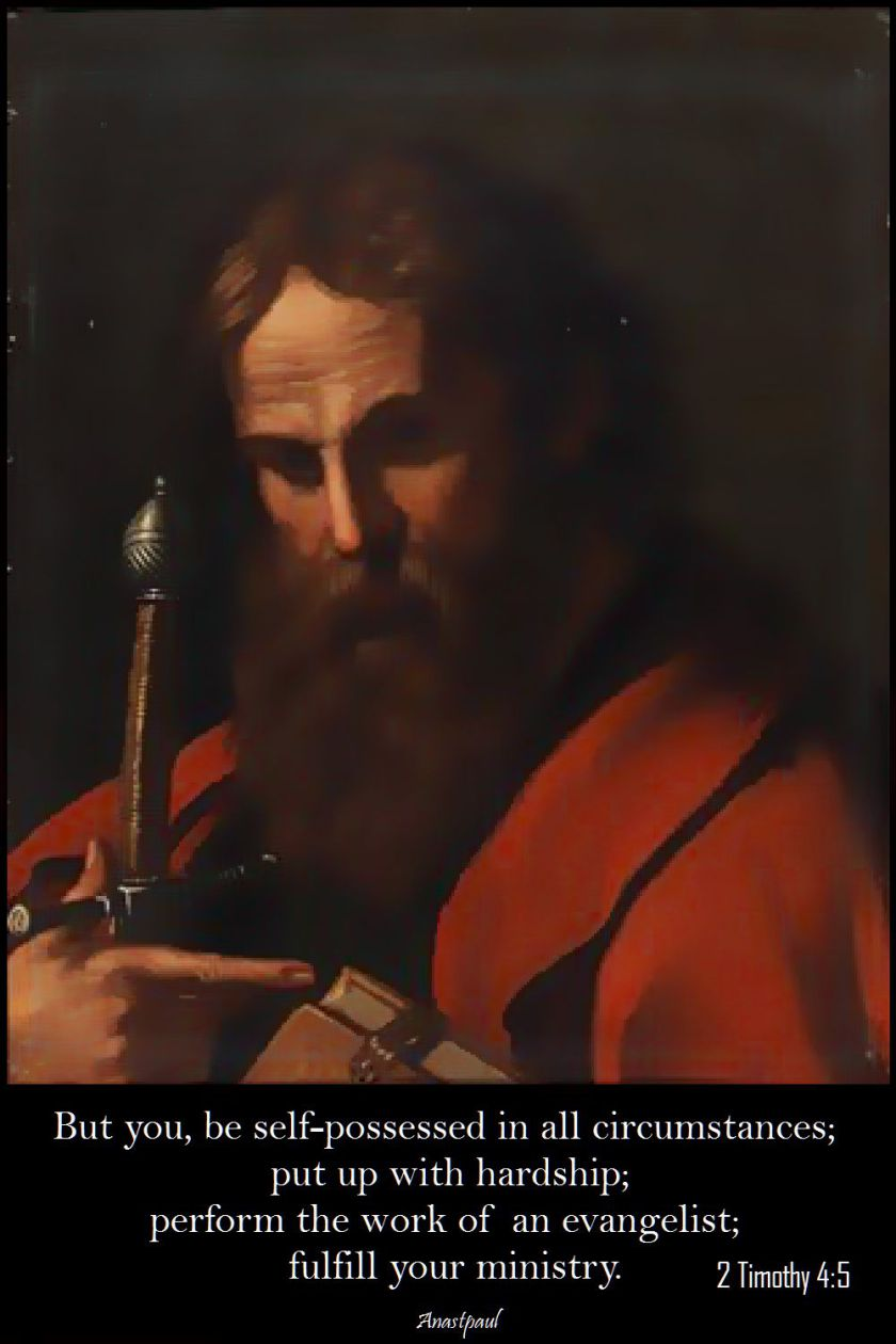 2-timothy-4-5-but you, be self-possessed in all circumsdtances - st paul - 5 july 2017