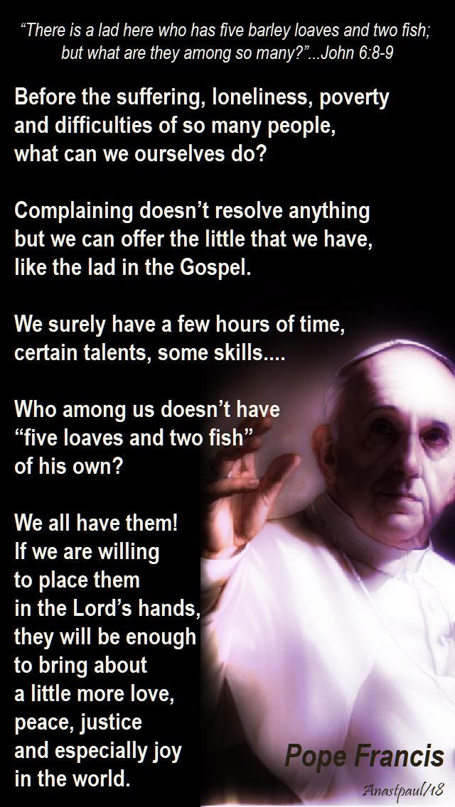 before the suffering loneliness poverty ....pope francis - 29 july 2018