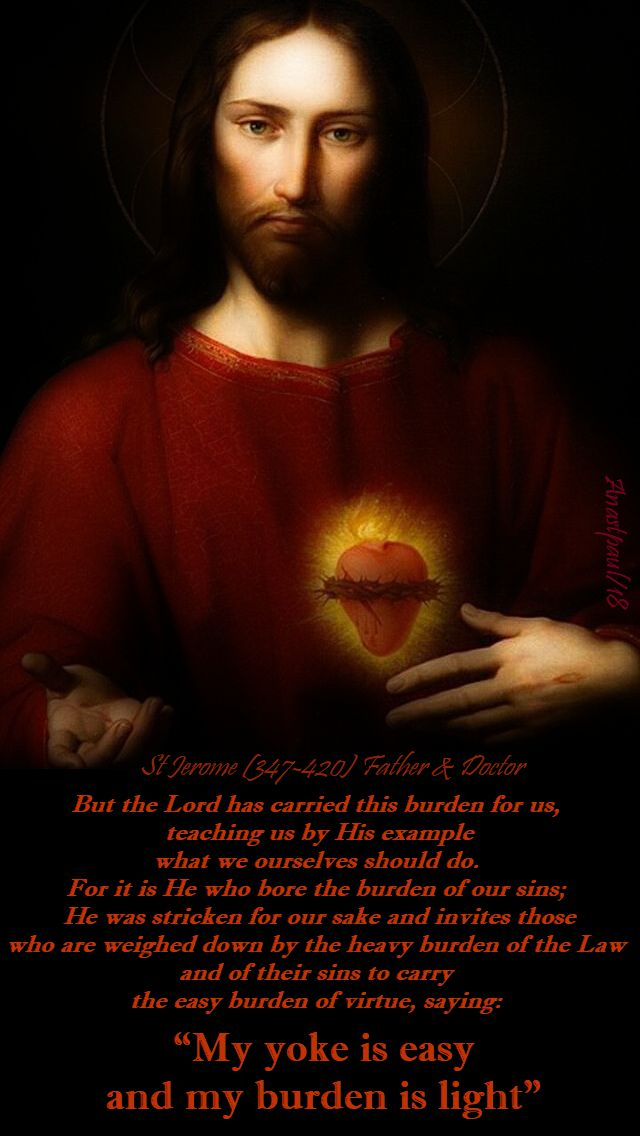 but the lord has carried this burden for us teaching us by his example - st jerome - 19 july 2018