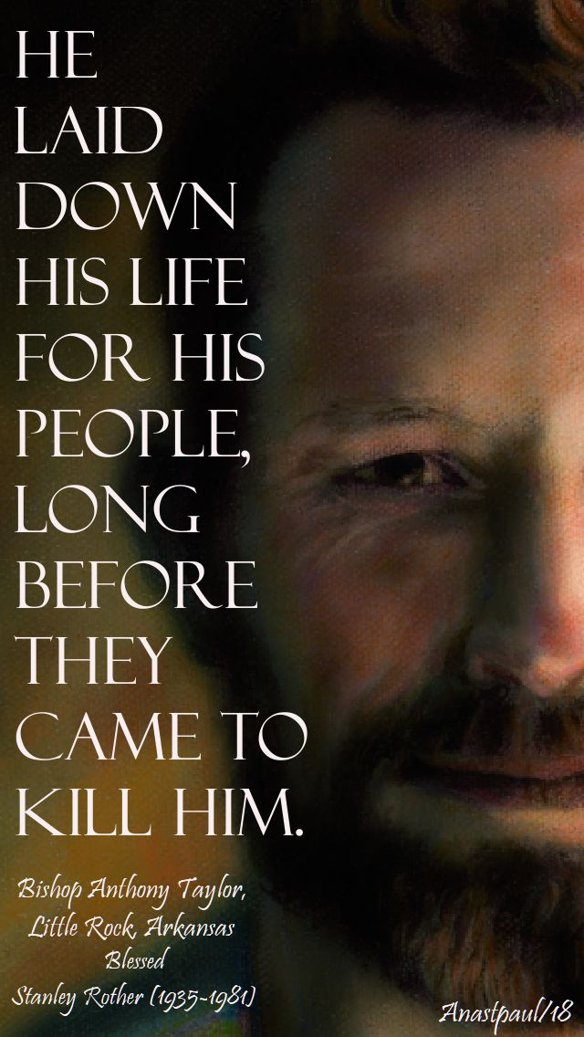 he laid down his life - bl stanley rother - 28 july 2018