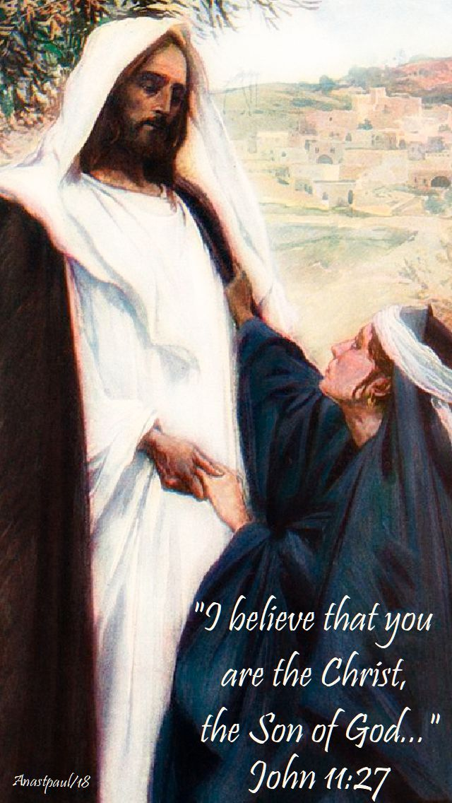 i believe that you athe christ - st martha - john 11 27 - 29 july 2018
