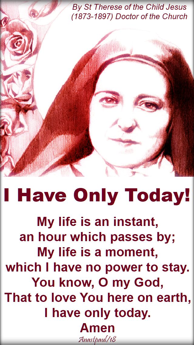 i have only today - my life is an instant - st t of the child jesus - 20 july 2018