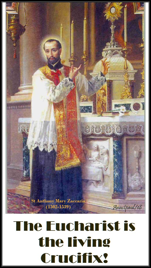 the Eucharist is the living crucifix. - st anthony m zaccaria - 5 july 2018