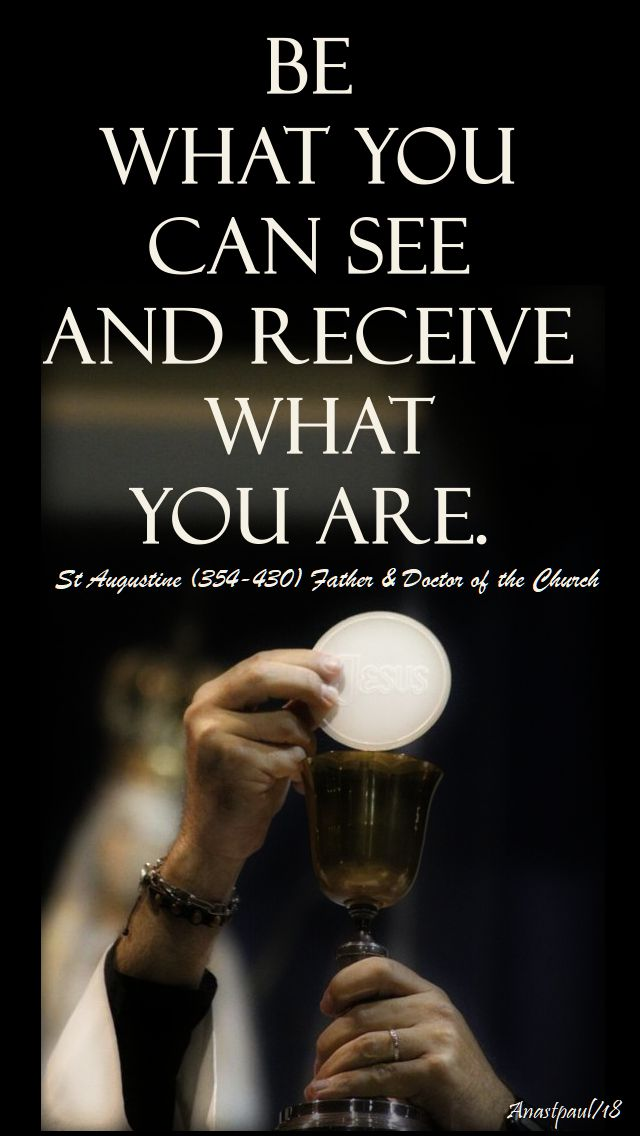 be what you can see and receive what you are - st augustine - 5 aug 2018