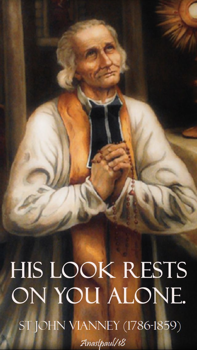 his look rests on you alone - st john vianney - 4 aug 2018