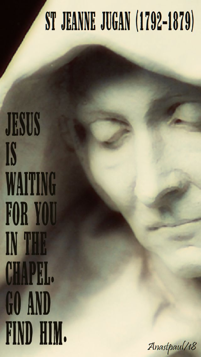 jesus is waiting for you in the chapel - st jeanne jugan - 19 june 2018
