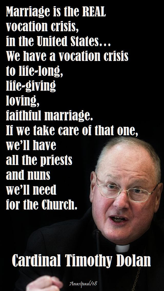 marriage is the real vocation crises - card t dolan - 17 aug 2017 - speaking of marriage