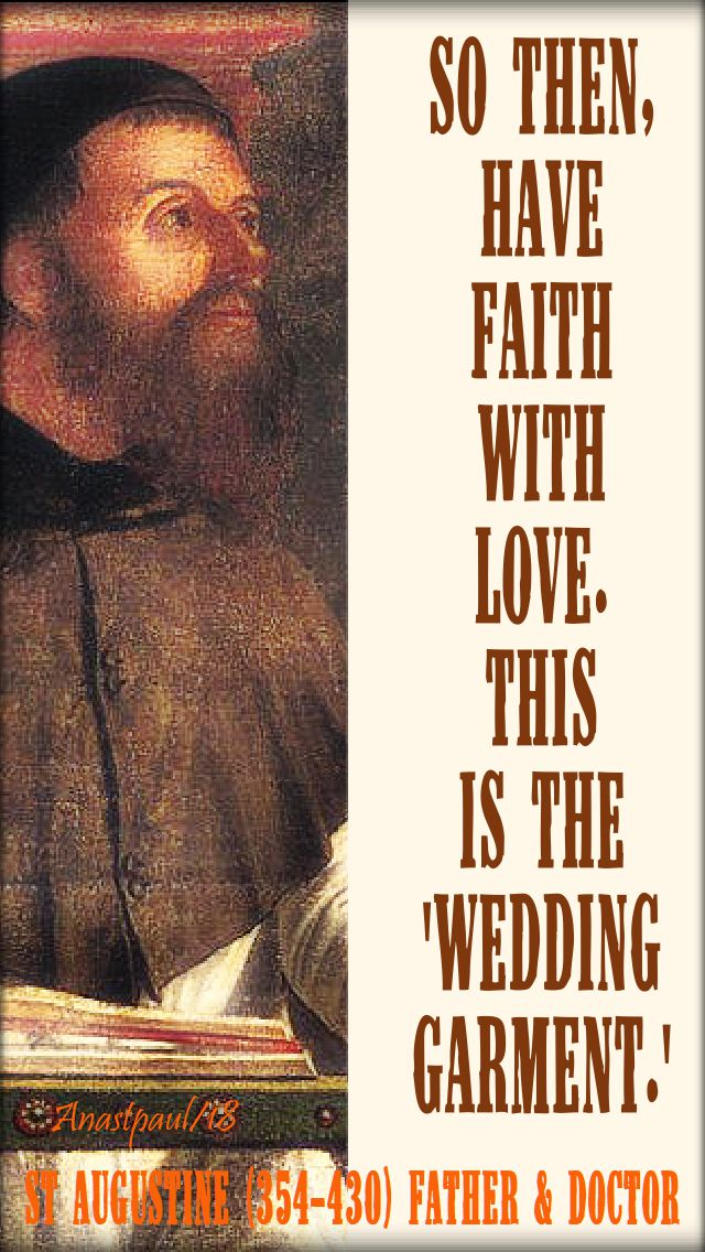 so then have faith with love this then is the wed garment - st augustine - 23 aug 2018