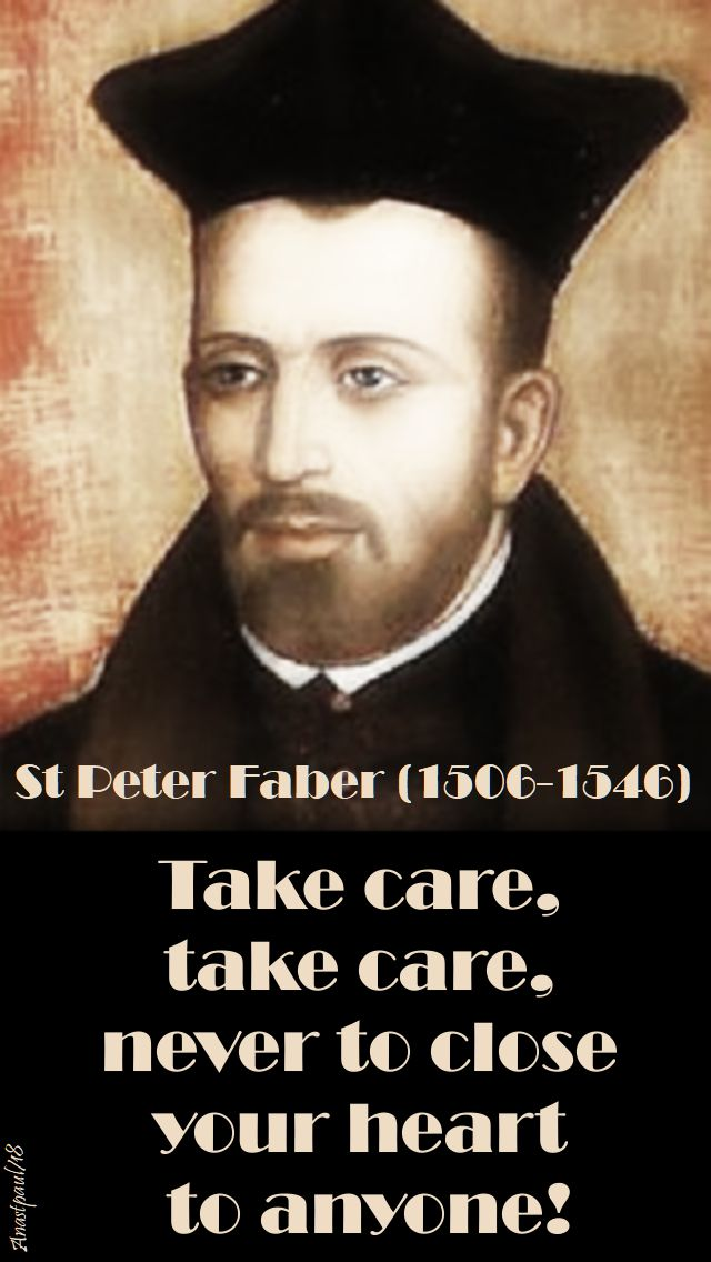 Take care take care never to close your heart to anyone - st peetr faber