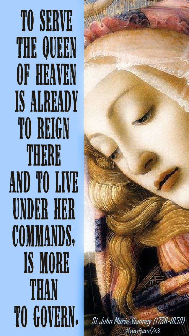 to serve the queen of heaven is more than to - st john vianney 22 aug 2018