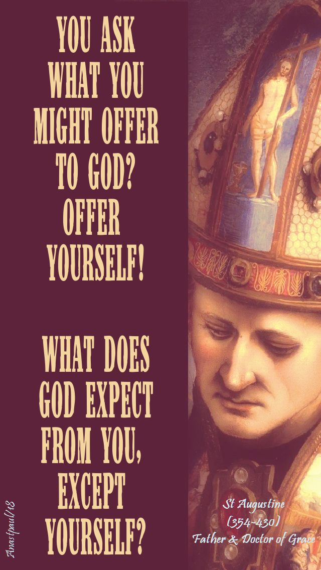 you ask what you might offer to god - st augustine - 28 aug 2018 no 2