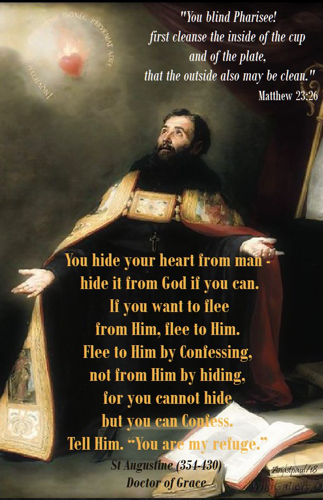 you blind pharisee - matthew 23 25 - you hide your heart from man - augustine - 28 aug 2018