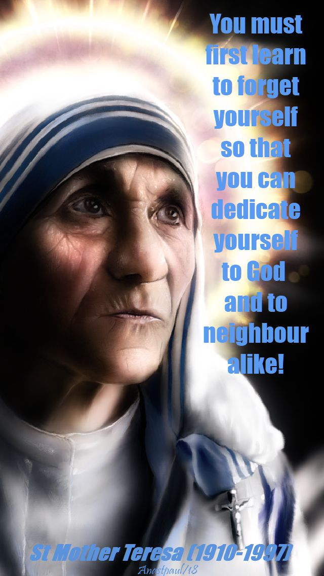 you must first learn to forget yourself - st mother terea - 30 aug 2018 - conversations with 2