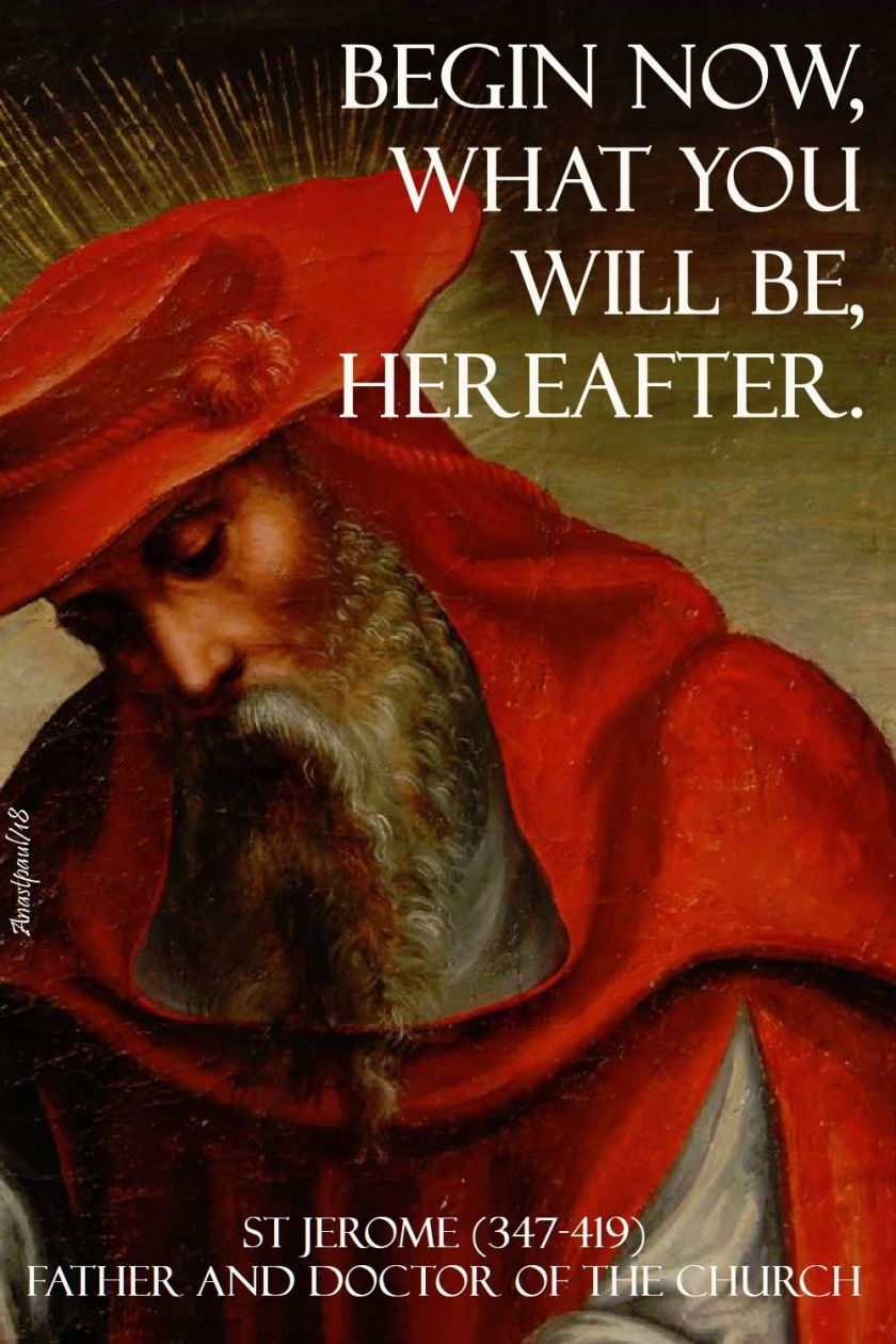 begin now what you will be hereafter - st jerome - 30 sept 2018