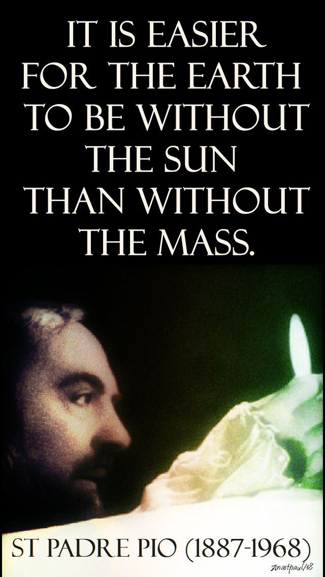Please go to Daily Mass - it changes everything!