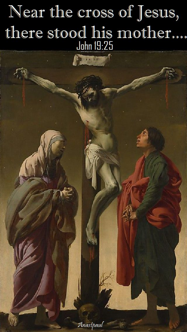 john-19-25-near the cross stood his mother - 15 sept 2017 our lady of sorrows