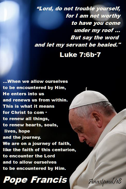 lord i am not worth - luke 7 6b-7 and this is what it means pope francis - 17 sept 2018