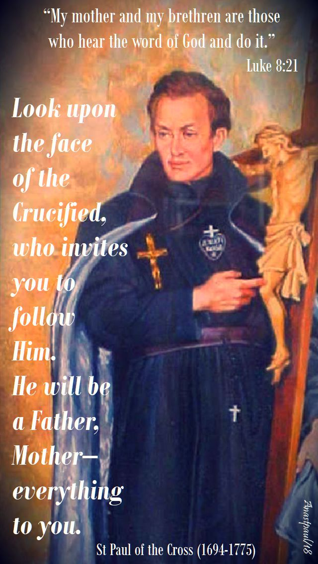 my mother and my brethren - luke 8 21 - look upon the face of the crucified who invites you to follow - st paul of the cross 25 sept 2018