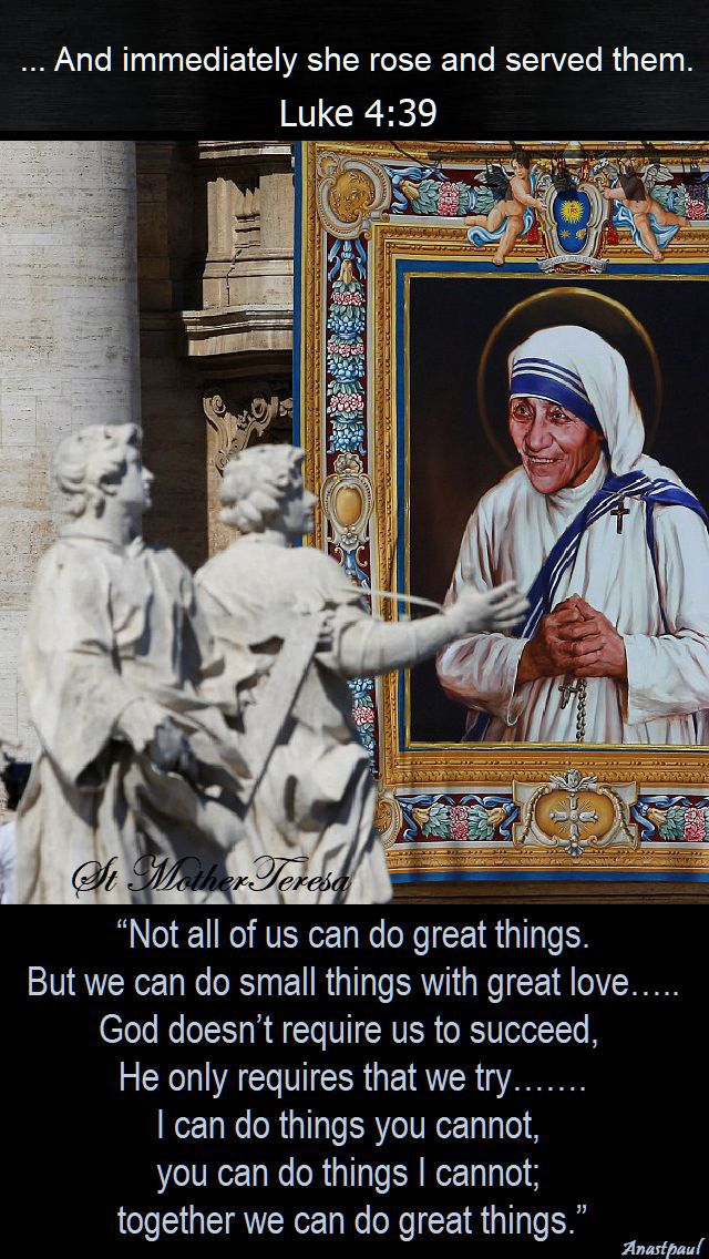 not all of us can do great things - and immediately she got and served luke 4 39 - st mother teresa 2018
