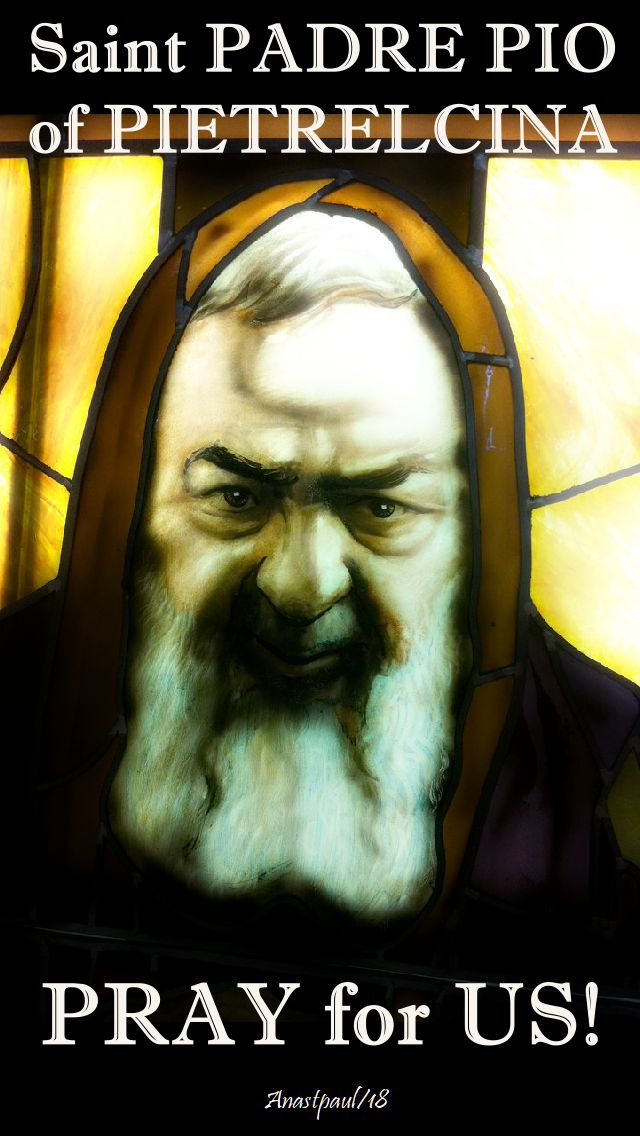 st padre pio pray for us - 23 sept 2018.jpg