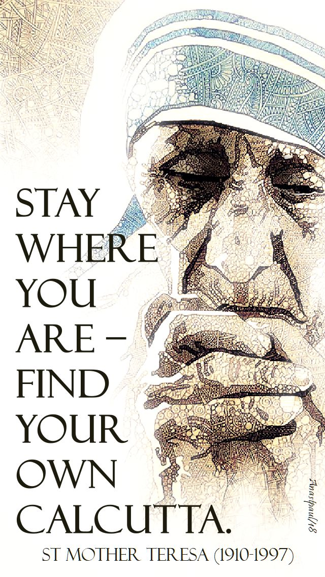 stay where you are find your own calcutta - st mother teresa - 18 sept 2018