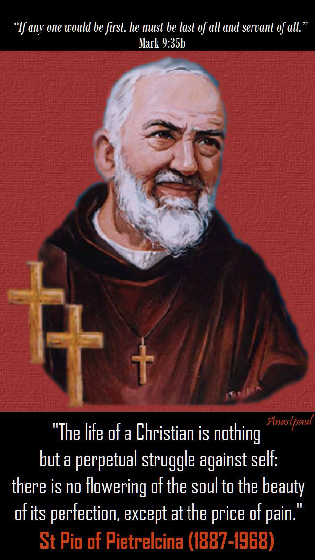 the-life-of-a-christian-st-pio-23-sept-2018-mark9 35b if any would be first he must be last and servant...
