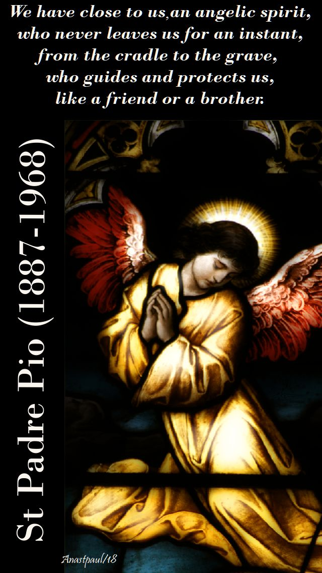 we have close to us an angelic spirit - st padre pio - 23 sept 2018