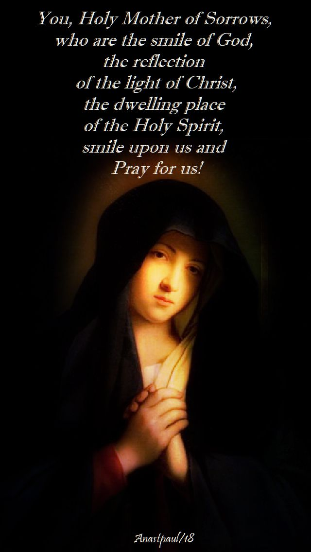 you holy mother of sorrows - smile upon us and pray for us - 15 sept 2018