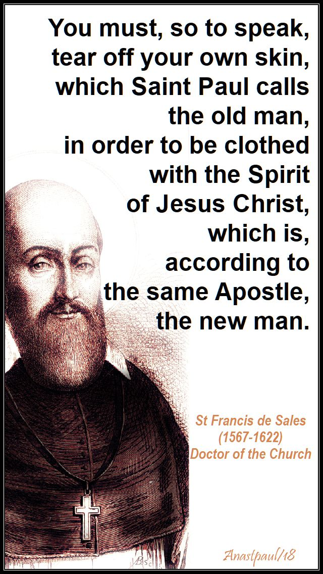you must so to speak tear off your own skin - st francis de sales - 2 sept 2018