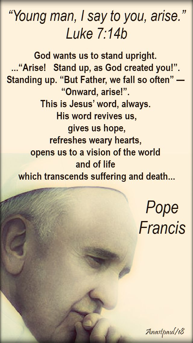 young man i say to arise - luke 7 14b - pope francis - god wants us to stand upright - 18 sept 2018