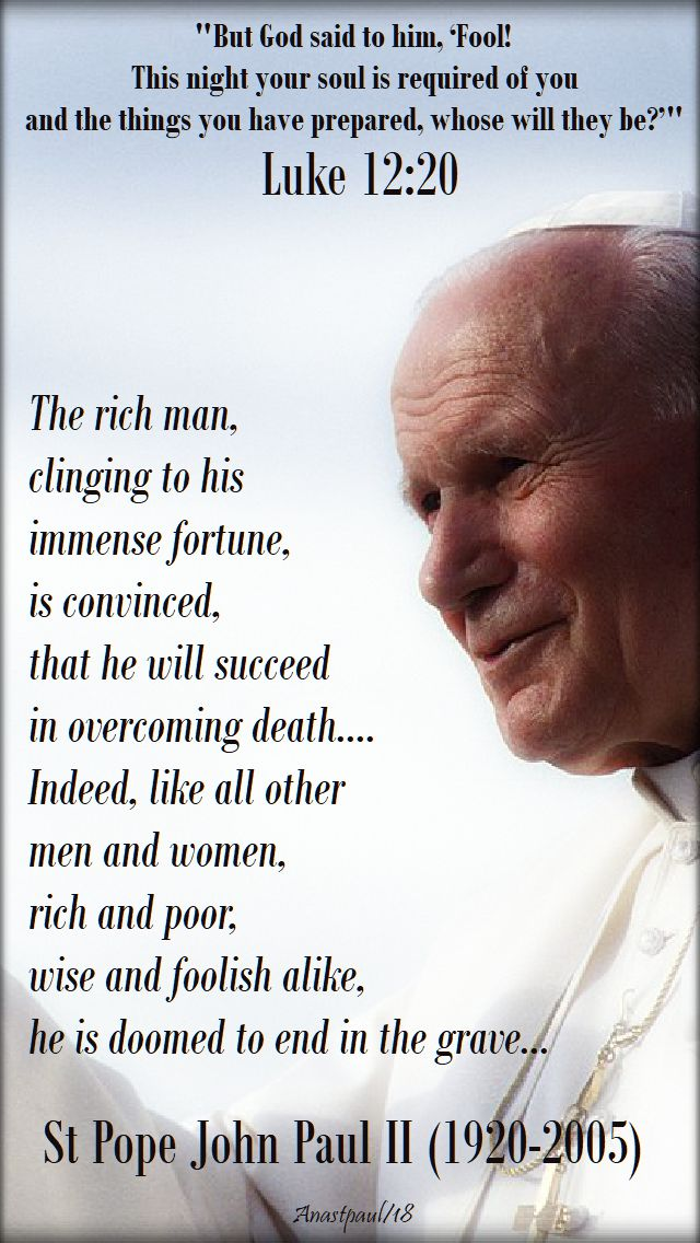 but god said to him fool - luke 12 20 - the rich man - st john paul - 22 oct 2018