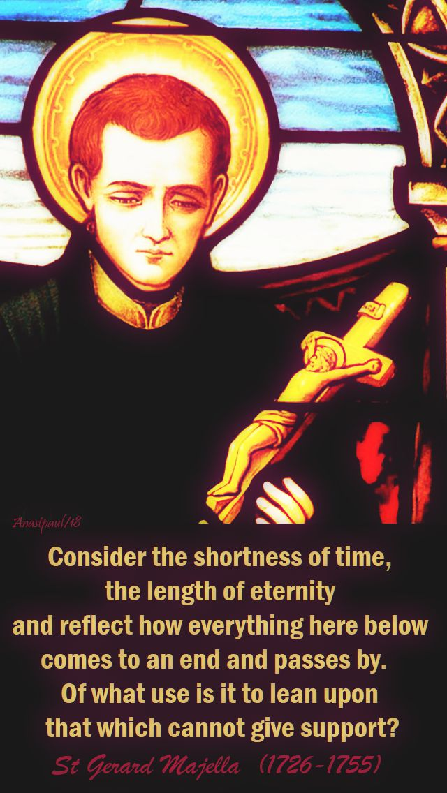 consider the shortness of time, the length of eternity - st gerard majella -no 2 a little softer - 16 oct 2018