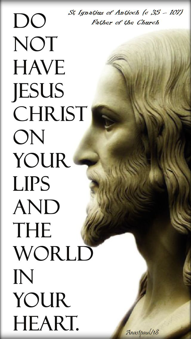 do not have jesus christ - st ignatius of antioch 17 oct 2018