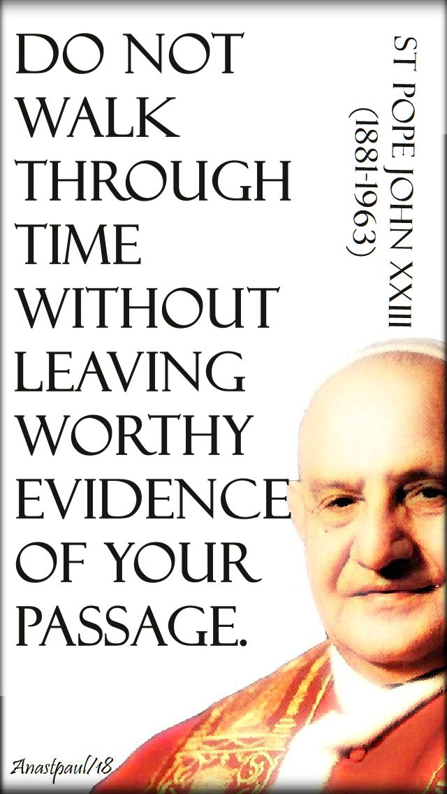 do not walk through time - st john XXIII - 11 oct 2018