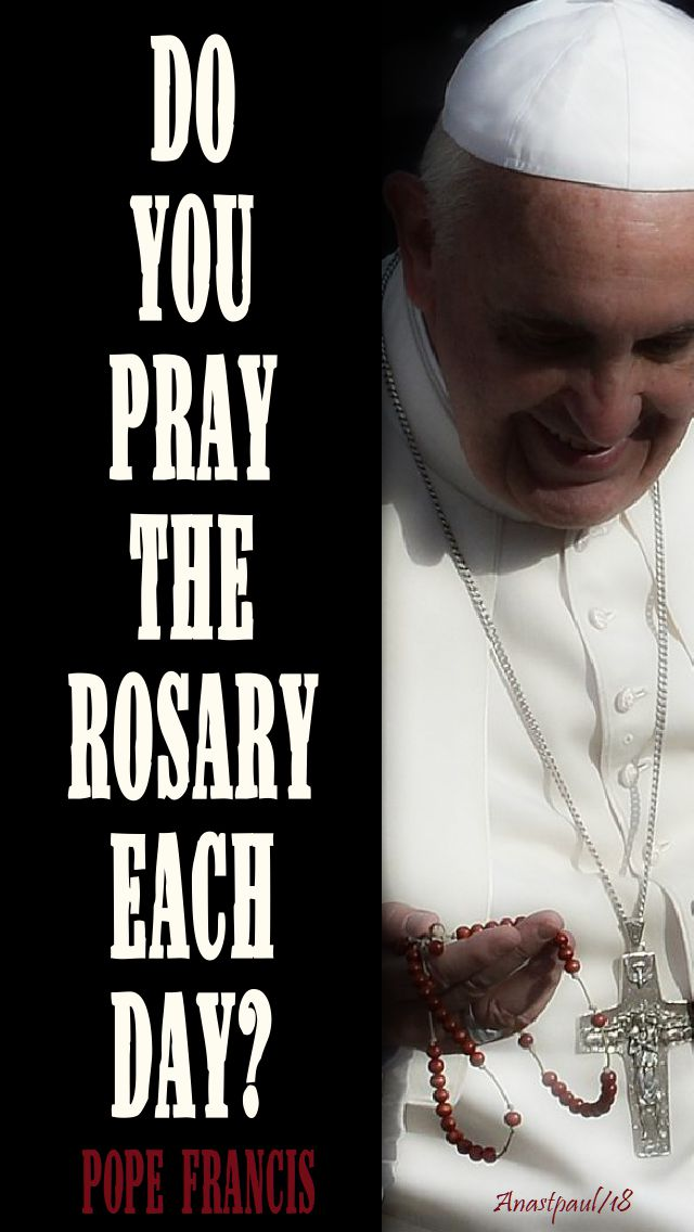 do you pray the rosary each day - pope francis 7 oct 2018
