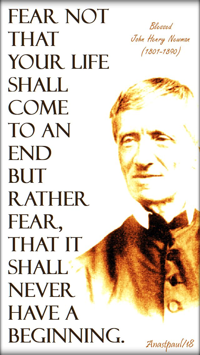 fear not that your life - bl john henry newman - 9 oct 2018