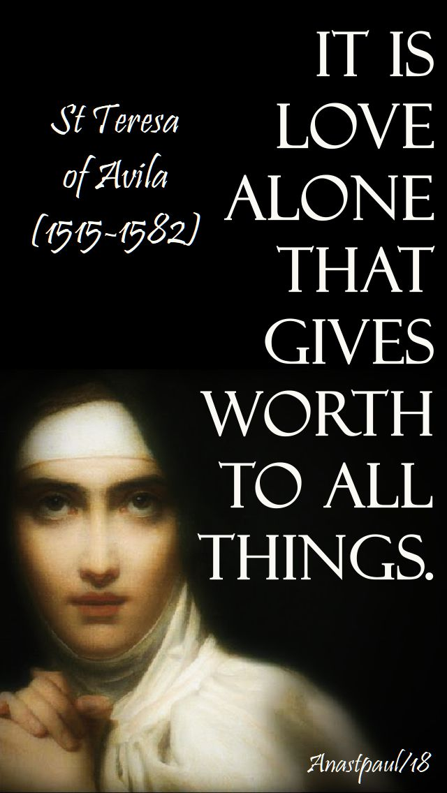 it is love alone - st teresa of avila-jesus 15 oct 2018