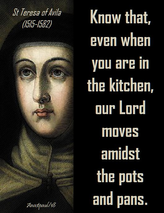 know that even when you are in the kitchen st teresa of avila of jesus - 15 oct 2018