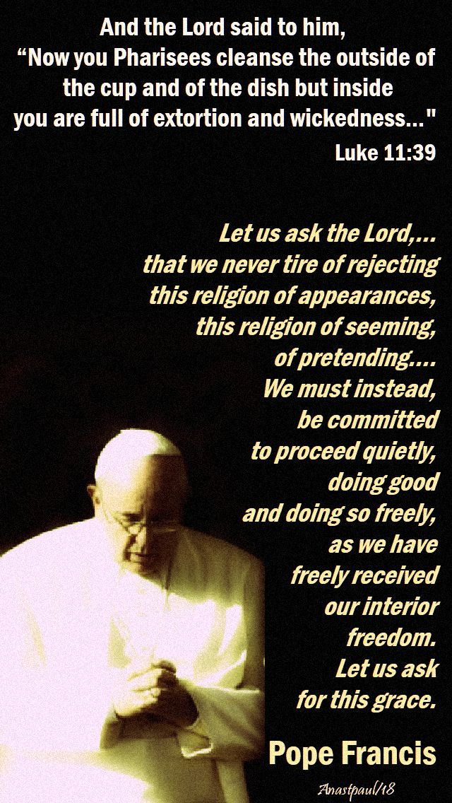 luke 11 39 now you pharisees cleanse the outside - let us ask the lord - pope francis - no 2 - 16 oct 2018