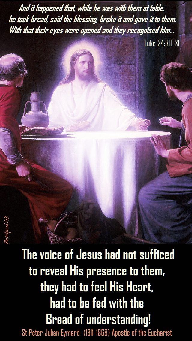 luke 24 30-31 - and while he was with them he took the bread - the voice of Jesus had not sufficed - st peter j eymard - 14 oct 2018 sun reflection