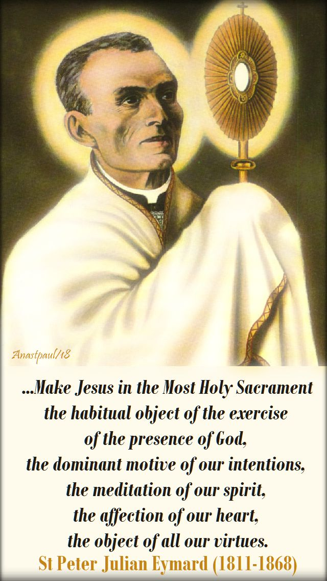 make jesus in the most holy sacrament - st peter julian eymard - 21 oct 2018