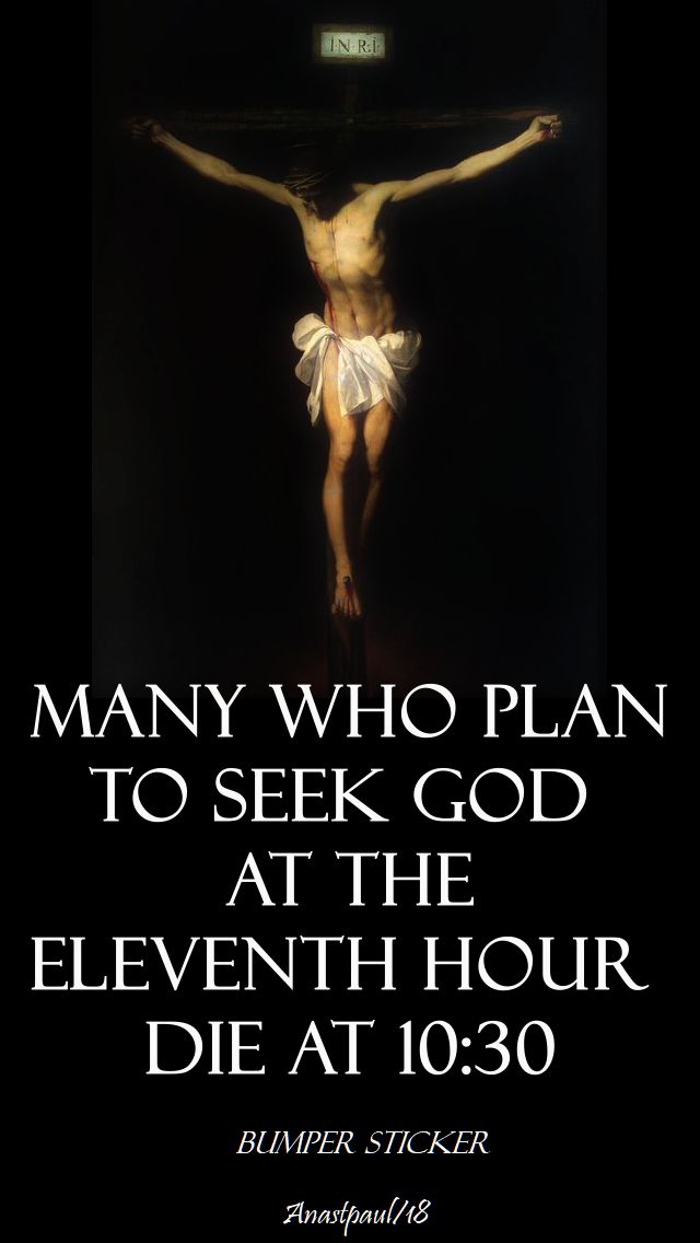 many who plan to seek god at the 11th hour die at 10.30 - 26 oct 2018