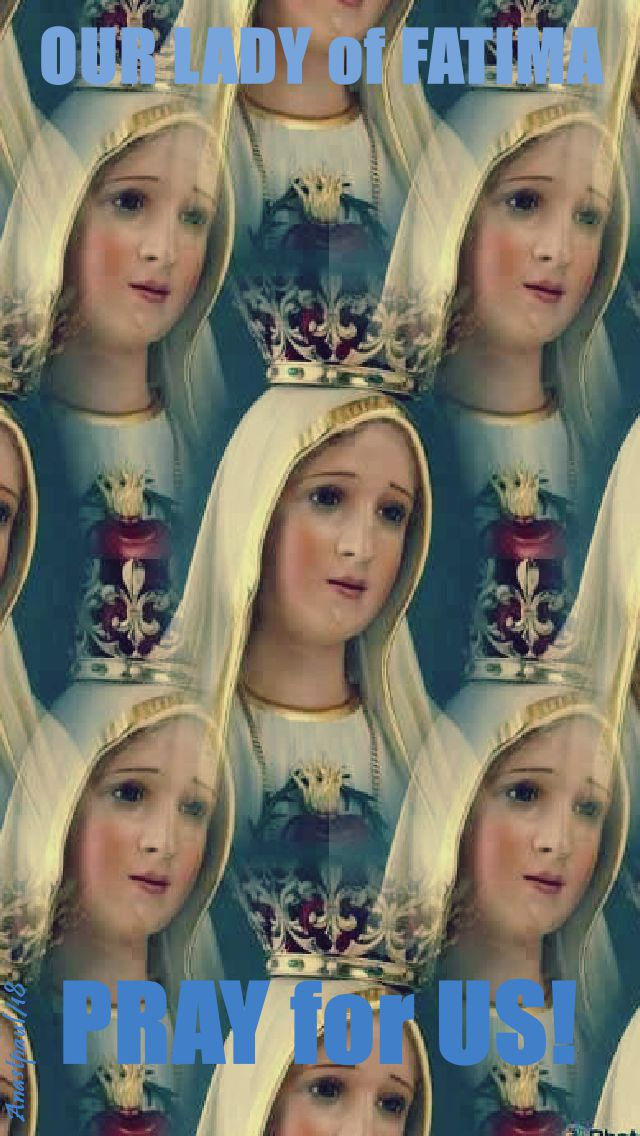 our lady of fatima pray for us - 13 oct 2018