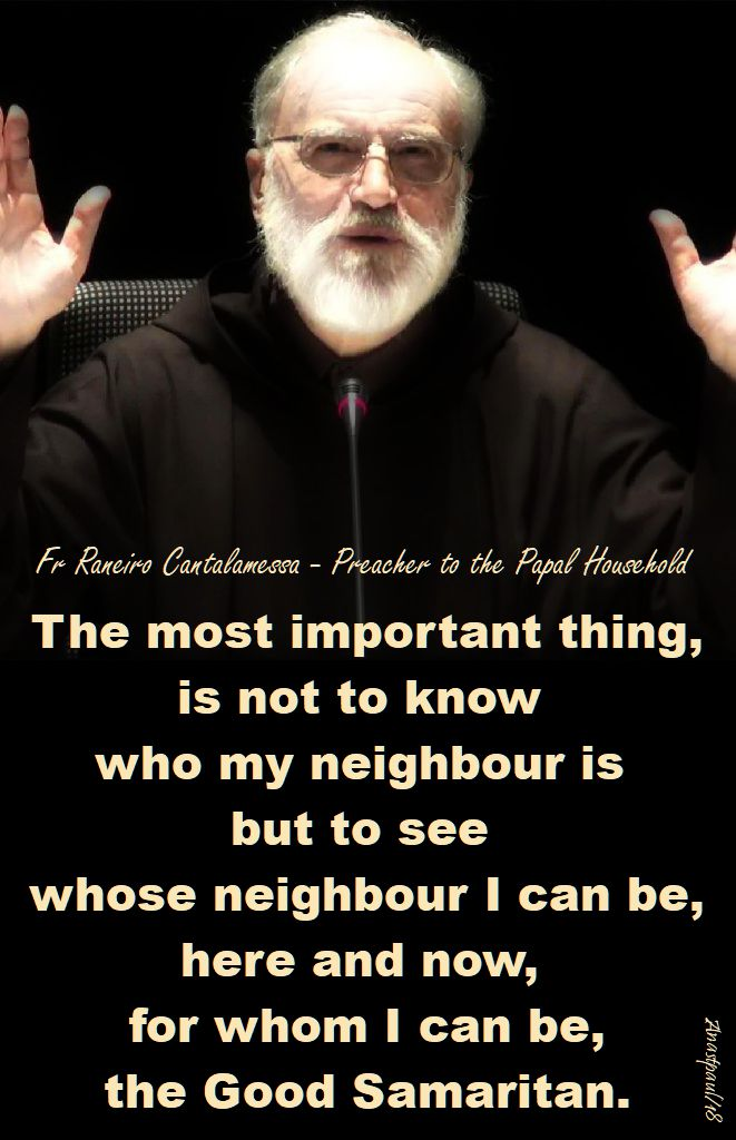 the most important thing - good samaratan parable luke 10 36-37 - fr raneiro cantalamessa - 8 oct 2018