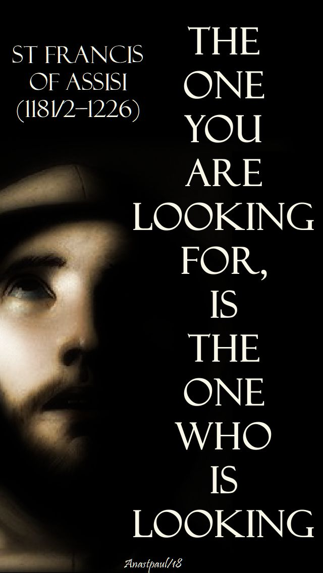 the one you are looking for - st francis of assisi - 4 oct 2018