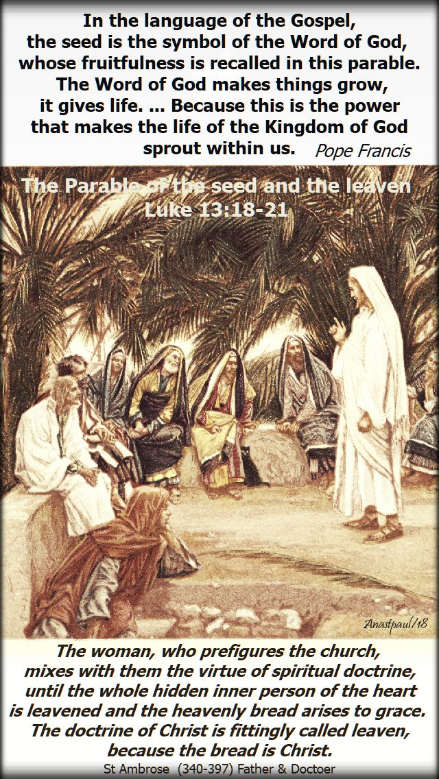 the parable of the seed and the leaven luke 13 18-21 pope francis st ambrose - 30 oct 2018