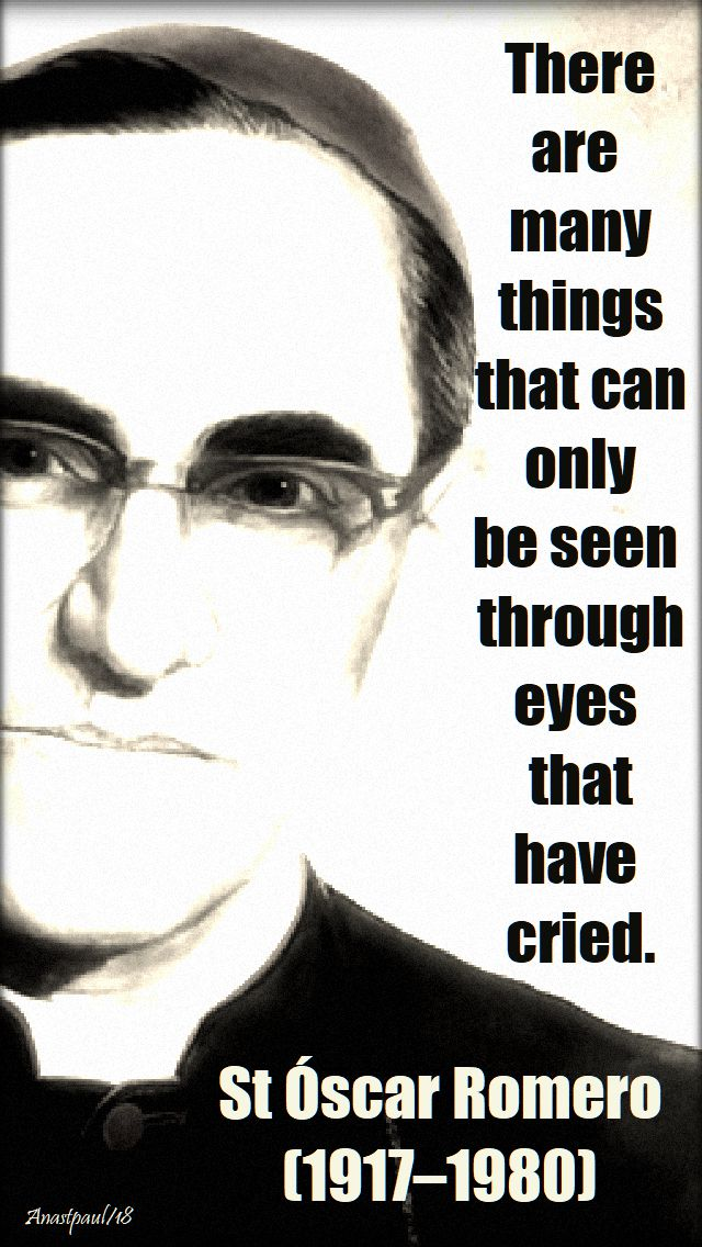 there are many things wich can only be seen - st oscar romero - 14 oct 2018