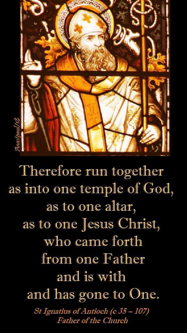 therefore run together as into one temple - st ignatius of antioch 17 oct 2018