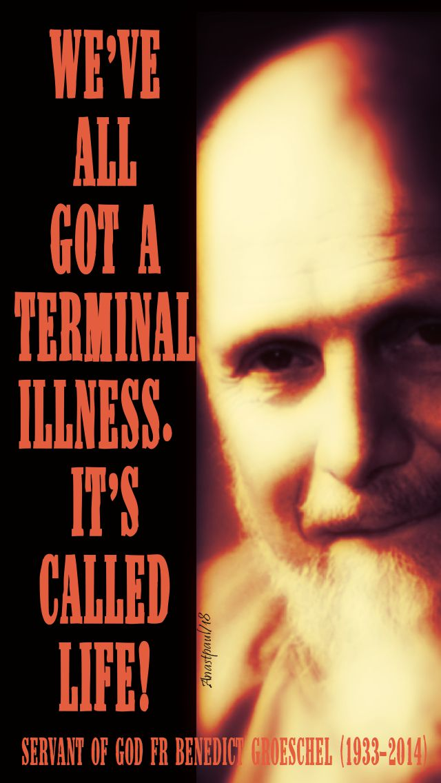 we've all got a terminal illness - sog benedict groeschel - 26 oct 2018